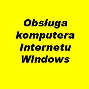 Obsługa komputera, Internetu, Windows